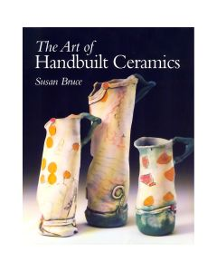 The Art Of Handbuilt Ceramics by Susan Bruce